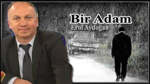 Bir ADAM…/ Erol Aydoğan