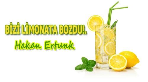 BİZİ LİMONATA BOZDU!./ Hakan Ertunk