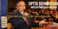 Optik Şehri Sivas ta Mercek Fabrikası Açılıyor