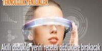 Akıllı gözlüklerden, reçeteli gözlüklere…
