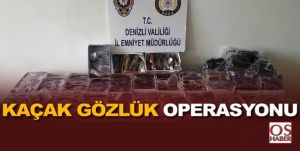 Kaçak Gözlük Operasyonu