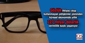 """Küresel ekonomiye 227 milyar dolarlık """"göz"""" etkisi"""