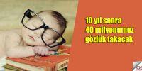 Türkiye'de her 2 kişiden 1'i gözlük takacak!