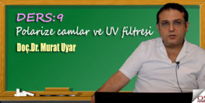 Polarize camlar ve UV filtresi/ Doç.Dr. Murat Uyar