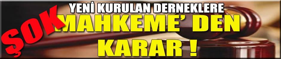Yeni kurulan derneklere mahkeme' den şok karar!