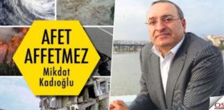 'Afet Affetmez' Miktad Kadıoğlu